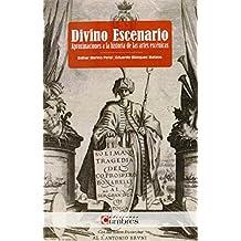 Divino Escenario. Aproximaciones A La Historia De Las Artes Escénicas