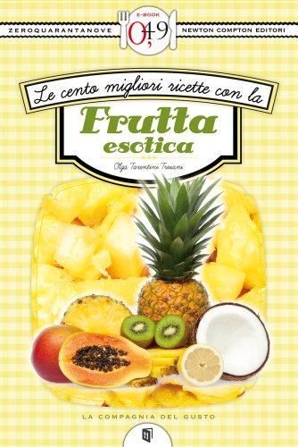 Le cento migliori ricette con la frutta esotica (eNewton Zeroquarantanove)  (Italian Edition) 26cc9fc3050e