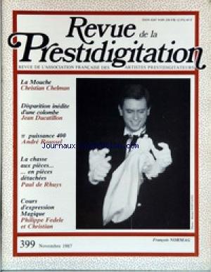 REVUE DE LA PRESTIDIGITATION [No 399] du 01/11/1987 - LA MOUCHE - CH. CHELMAN - DISPARITION INEDITE D'UNE COLOMBE PAR JEAN DUCATILLON - ANDRE ROUSSEL - LA CHASSE AUX PIECES - EN PIECES DETACHEES PAR PAUL DE RHUYS - COURS D'EXPRESSION MAGIQUE PAR PH - F. NORMAG - FEDELE ET CHRISTIAN.