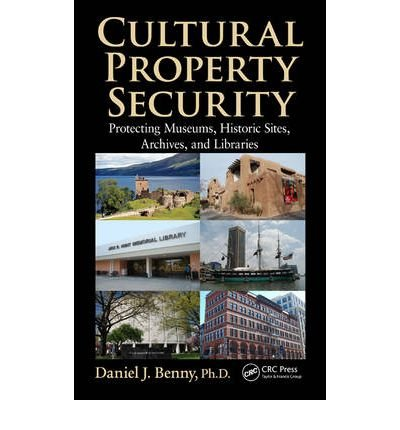 [(Cultural Property Security: Protecting Museums, Historic Sites, Archives, and Libraries )] [Author: Daniel J. Benny] [Feb-2013]