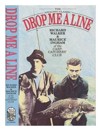 Drop me a line. Being letters exchanged on trout and coarse fishing / by Maurice Ingham and Richard Walker. Illustrated by the authors