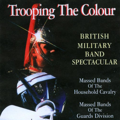 The Troop: Les Huguenots / Rorkes Drift / British Grenadiers / Escort to the Colour / The Grenadiers March -