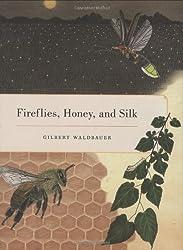 Fireflies, Honey, and Silk by Gilbert Waldbauer (2009-10-06)