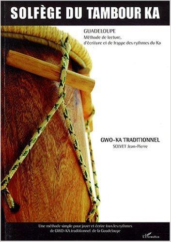 Solfège du tambour Ka : Gwo-ka traditionnel de Jean-Pierre Solvet ( 7 septembre 2007 )