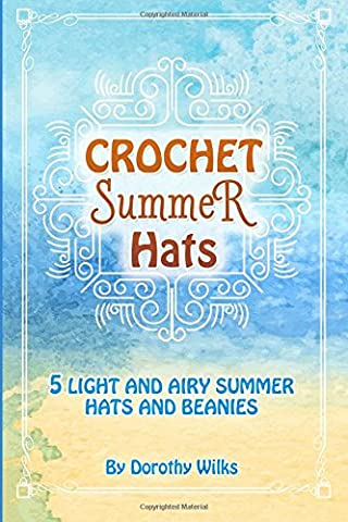 Crochet Summer Hats: 5 Light and Airy Summer Hats and Beanies