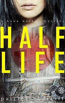 Half Life: A Hana Walker Mystery (The Hana Walker Mysteries Book 1) by [Sherriff, Patrick]