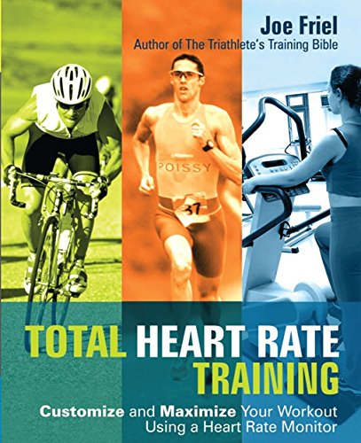 Total Heart Rate Training: Customize and Maximize Your Workout Using a Heart Rate Monitor por Joe Friel