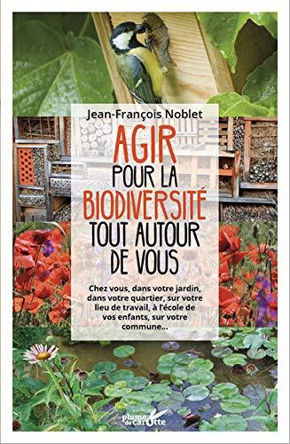 Agir pour la biodiversité tout autour de vous par Jean-francois Noblet