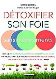 Détoxifier son foie sans médicaments: De A à Z, les aliments, plantes et huiles essentielles alliés, vos programmes sur mesure pour retrouver votre ... belle peau et une digestion facile, enfin !
