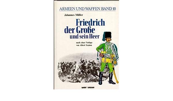 Friedrich der Große und sein Heer. Armeen und Waffen Band 10: Amazon ...