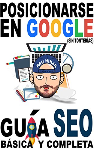 Posicionarse en Google (sin tonterías): Guía SEO básica y completa por Pau Ninja