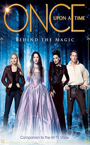 Once Upon A Time: Behind the Magic - Companion to the Hit TV Show de