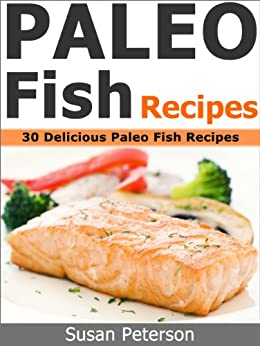 Paleo Fish Recipes - 30 Delicious Paleo Fish Recipes (Quick and Easy Paleo Recipes Book 2) (English Edition) von [Peterson, Susan]