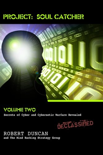 2: Project: Soul Catcher: Secrets of Cyber and Cybernetic Warfare Revealed: Volume 2