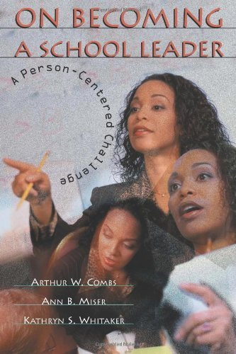 On Becoming a School Leader: A Person-Centered Challenge by Arthur W. Combs (1999-02-15)
