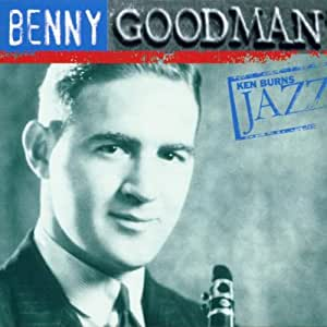 Ken Burns Jazz Collection: The Definitive Benny Goodman