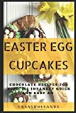 Best Cupcake Recipes - Easter Egg Cupcakes to Chocolate Recipes for kids: Review