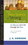 The New Science of Strong Materials – Or Why You Don`t Fall through the Floor (Princeton Science Library)