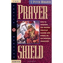 Prayer Shield How to Intercede for Pastors, Christian Leaders, and  Others on the Spiritual Frontlines