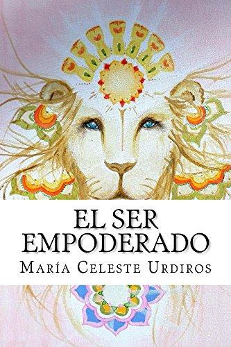 EL SER EMPODERADO: (Recordándonos para Sanar) por María Celeste Urdiros