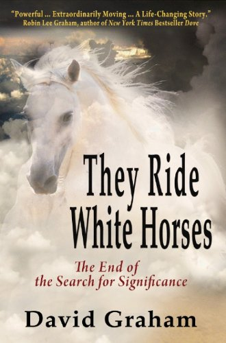 they-ride-white-horses-the-end-of-the-search-for-significance-english-edition