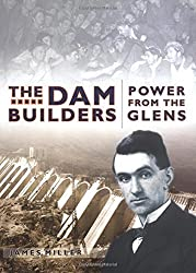 The Dam Builders: Power from the Glens by Jim Miller (2002-08-06)