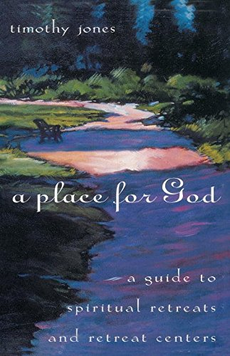 [A Place for God: A Guide to Spiritual Retreats and Retreat Centers] (By: Timothy K Jones) [published: February, 2000]