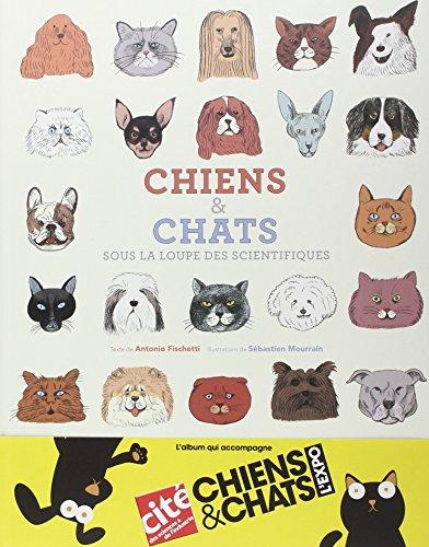 Chiens & chats : sous la loupe des scientifiques | Fischetti, Antonio (1960-....,). Auteur