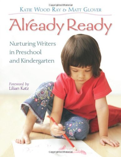 Already Ready: Nurturing Writers in Preschool and Kindergarten by Ray, Katie Wood, Glover, Matt (2008) Paperback