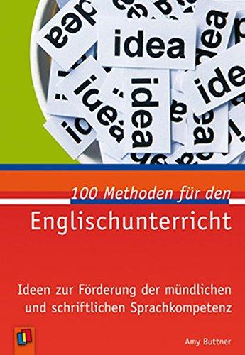 Preisvergleich Produktbild 100 Methoden für den Englischunterricht: Ideen zur Förderung der mündlichen und schriftlichen Sprachkompetenz