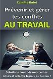 Telecharger Livres Prevenir et gerer les conflits au travail Solutions pour desamorcer les crises et retablir la paix au bureau (PDF,EPUB,MOBI) gratuits en Francaise