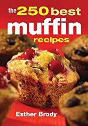 The 250 Best Muffin Recipes by Esther Brody (2010-01-01)