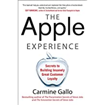 The Apple Experience: Secrets to Building Insanely Great Customer Loyalty (ENHANCED EBOOK)