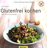 Glutenfrei kochen: Über 120 köstliche Rezepte - Sue Shepherd