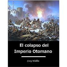 El colapso del Imperio Otomano (Spanish Edition)