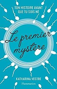 Le Premier Mystere - Ton histoire avant que tu sois né par  Vestre
