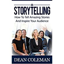 Storytelling: How To Tell Amazing Stories And WOW Your Audience (Articulate and Clear Communicator, Public Speaking, Ted Talks) (English Edition)