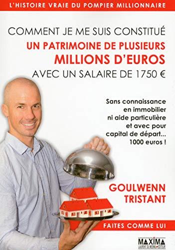 Comment je me suis constitué un patrimoine de plusieurs millions d'euros avec un salaire de 1750 eur par Goulwenn Tristant