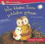Wie kleine Tiere schlafen gehen und andere Geschichten (CD): OHRWÜRMCHEN-Hörbuch - Susanne Lütje