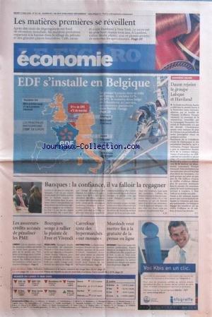 FIGARO ECONOMIE (LE) [No 20149] du 12/05/2009 - LES MATIERES PREMIERES SE REVEILLENT -EDF S'INSTALLE EN BELGIQUE -DAUM REJOINT LE GROUPE LALIQUE ET HAVILAND -BANQUES / LA CONFIANCE IL VA FALLOIR LA REGAGNER -MURDOCH VEUT METTRE FIN A LA GRATUITE DE LA PRESSE EN LIGNE -CARREFOUR TESTE DES HYPERMARCHES SUR MESURE -BOUYGUES SONGE A RALLIER LA PLANTE DE FREE ET VIVENDI -LES ASSUREURS-CREDITS ACCUSES DE PENALISER LES PME par Collectif