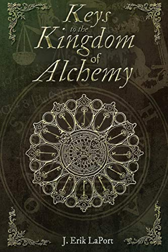 Keys to the Kingdom of Alchemy: Unlocking the Secrets of Basil Valentine's Stone - Paperback Color Edition (978-0990619840) (Quintessence Classical Alchemy, Band 2)