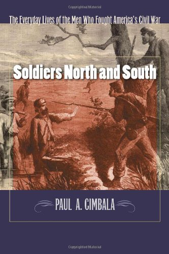 Soldiers North and South: The Everyday Experiences of the Men Who Fought America's Civil War (Fordham University Press) by Paul A. Cimbala (15-Oct-2010) Paperback