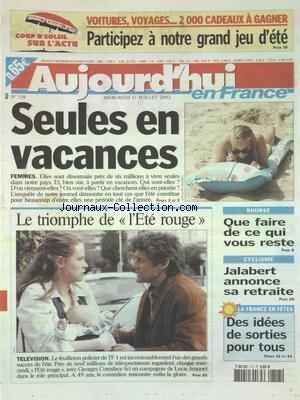 AUJOURD'HUI EN FRANCE [No 338] du 12/07/2002 - FEMMES SEULES EN VACANCES - TELE - LE TRIOMPHE DE L'ETE ROUGE AVEC CORRAFACE ET LUCIE JEANNE - LES SPORTS - JALABERT ANNONCE SA RETRAITE - BOURSE - QUE FAIRE DE CE QUI VOUS RESTE