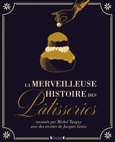 La merveilleuse histoire des pâtisseries par Jacques GENIN