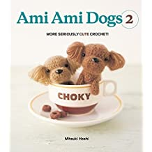 Ami Ami Dogs 2: More Seriously Cute Crochet by Mitsuki Hoshi (2011-09-27)