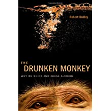 The Drunken Monkey – Why We Drink and Abuse Alcohol
