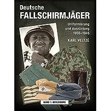Deutsche Fallschirmjäger: Uniformierung und Ausrüstung 1936 - 1945 Band 1: Bekleidung