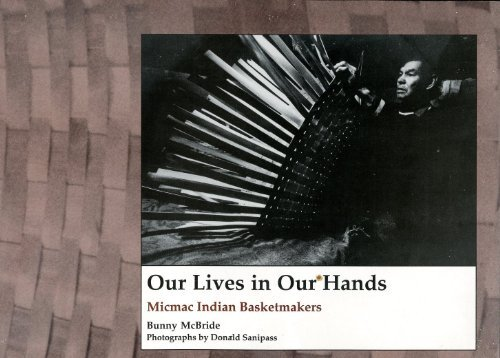 Our Lives in Our Hands: Micmac Indian Basket Makers by Bunny McBride (1990-01-01)