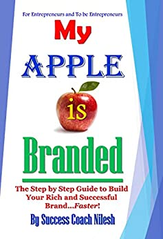 My Apple is Branded: The Step by Step Guide to Build Your Rich and Successful Brand...Faster! (English Edition) di [Success Coach Nilesh]
