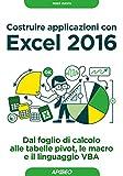 Costruire applicazioni con Excel 2016: dal foglio di calcolo alle tabelle pivot, le macro e il linguaggio VBA (Lavorare con Excel)